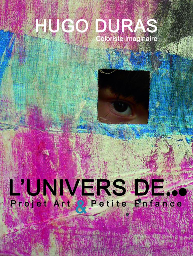 L'UNIVERS DE… Hugo Duras | projet arttistique et participatif petite enfance